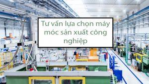 Tư-vấn-lựa-chọn-máy-móc-sản-xuất-công-nghiệp